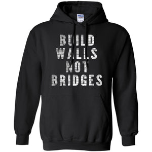 CustomCat Sweatshirts Black / S Build walls not bridges G185 Gildan Pullover Hoodie 8 oz.