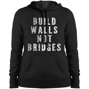 CustomCat Sweatshirts Black / X-Small Build walls not bridges LST254 Sport-Tek Ladies' Pullover Hooded Sweatshirt