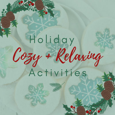 Holiday Cozy + Relaxing Activities
