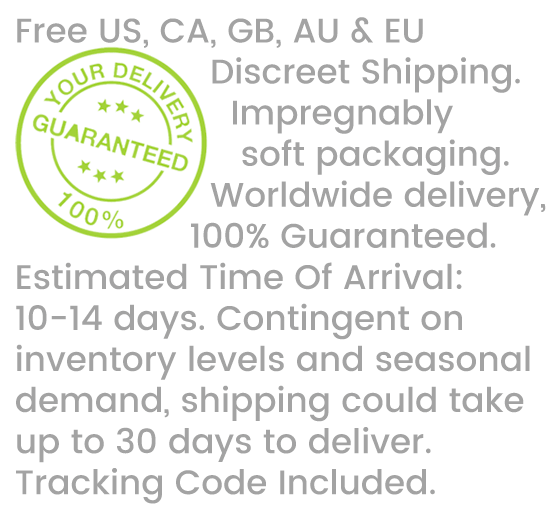 Free US, CA, GB, AU & EU Discreet Shipping.  Impregnable packaging.  Worldwide delivery, 100% Guaranteed. Estimated Time Of Arrival: 10-14 days. Contingent on inventory levels and seasonal demand, shipping could take up to 30 days to deliver.  Tracking Code Included.