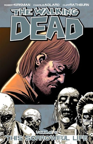 Walking Dead Volume 06: This Sorrowful Life
