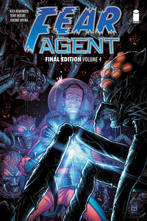 Fear Agent - Final Edition Volume 4