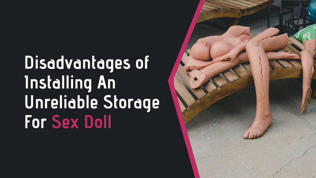 Disadvantages of Installing An Unreliable Storage For Sex Doll