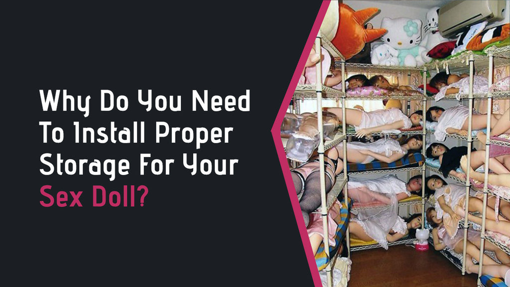 Proper Storage For Your Sex Dolls