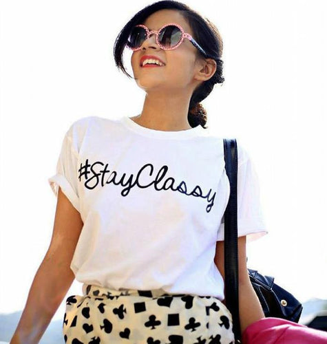 # Stay Classy Slogan Letters Print Women t shirt Cotton Casual Funny tshirts For Lady Top Tee Hipster Drop Ship Z-510 - Classic Custom Tshirt