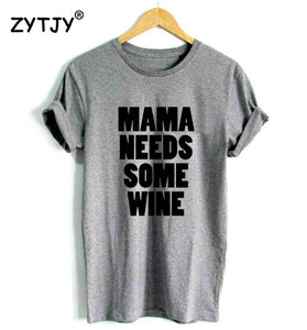 MAMA Needs Some Wine letters Print Women t shirt Cotton Casual Funny tshirts For Girl Top Tee Hipster Drop Ship H-154 - Classic Custom Tshirt