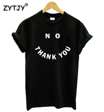 Load image into Gallery viewer, No THANK YOU Letters Print Women t shirt Cotton Casual Funny tshirts For Lady Top Tee Hipster Drop Ship Tumblr Z-537 - Classic Custom Tshirt