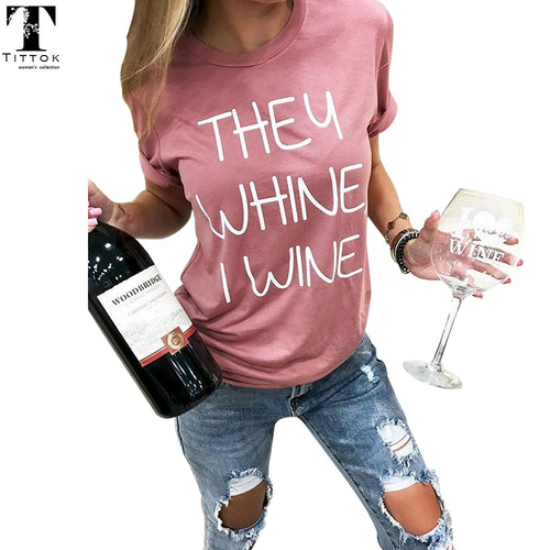 2018 Hot Sale! New Arrivals Casual Pink They Whine I Wine Funny Letter Print Short Tees Women Tops Shirts T Shirt For Women - Classic Custom Tshirt