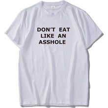 Load image into Gallery viewer, Don't Eat Like An Asshole T-shirt Men 100% Cotton Simple Funny Shirts Men Short Sleeved Humor Joke Tee Shirt Hipster Drop Ship - Classic Custom Tshirt