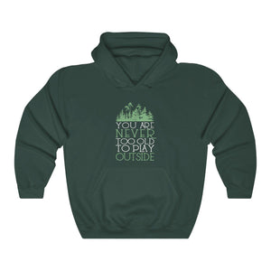 Hooded Sweatshirt - You Never To Old To Play Outside Long Sleeve Hoody For Men and Women - Wild Lifestyle Adventures