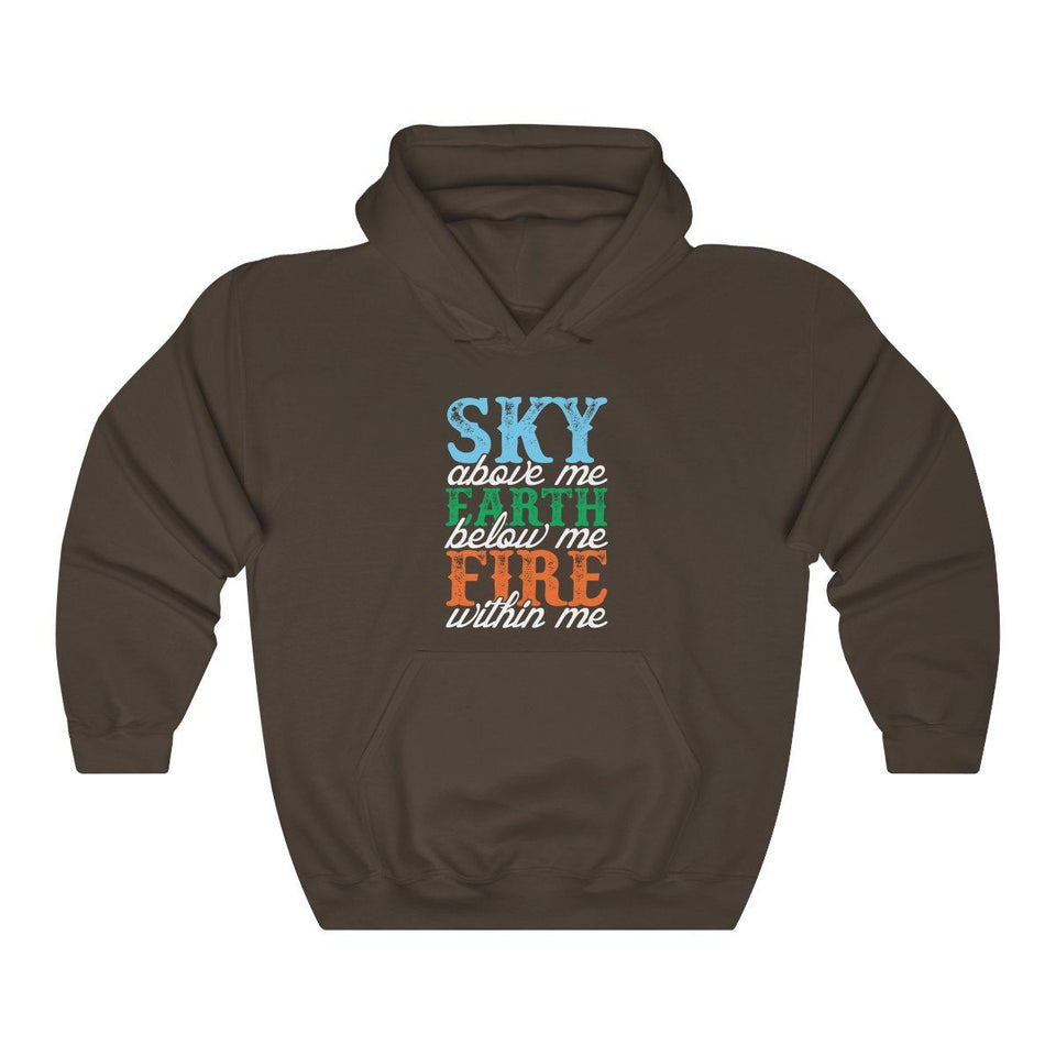 Hooded Sweatshirt - Sky Above Me Farth Below Me Fire Within Me Long Sleeve Hoody For Men and Women - Wild Lifestyle Adventures