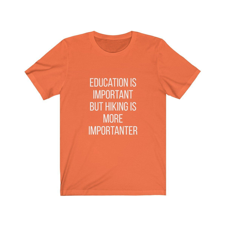 T-shirt - Education Is Important But Hiking Is More Importanter For Men And Women - Wild Lifestyle Adventures