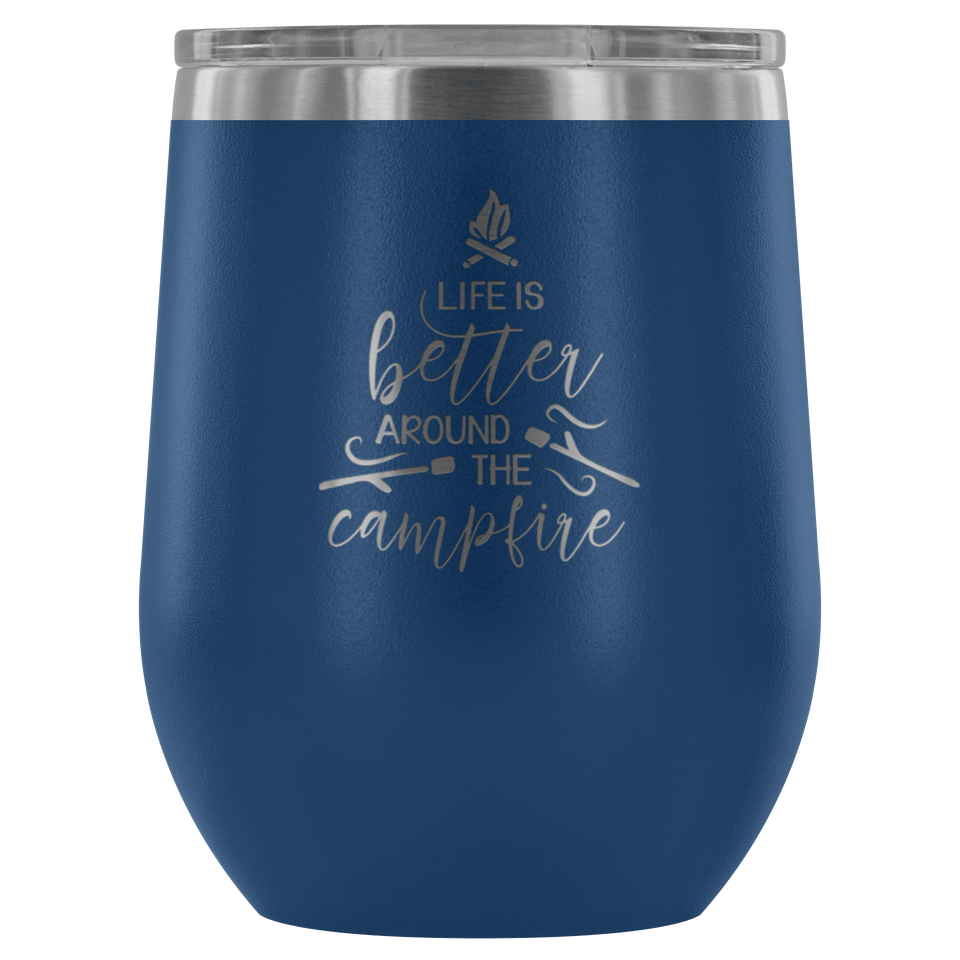 Life Is Better Around The Campfire 12oz Stainless Steel Wine Tumbler - Wild Lifestyle Adventures