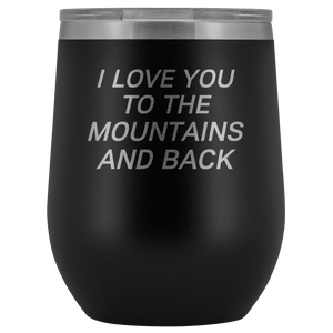 I Love You To The Mountains And Back 12oz Wine Tumbler - Wild Lifestyle Adventures