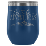 Let's Be Adventurers 12oz Stainless Steel Wine Tumbler - Wild Lifestyle Adventures