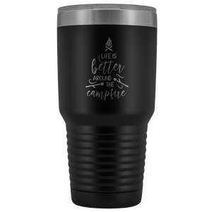 Life Is Better Around The Campfire 30oz Stainless Steel Thermos Tumbler - Wild Lifestyle Adventures