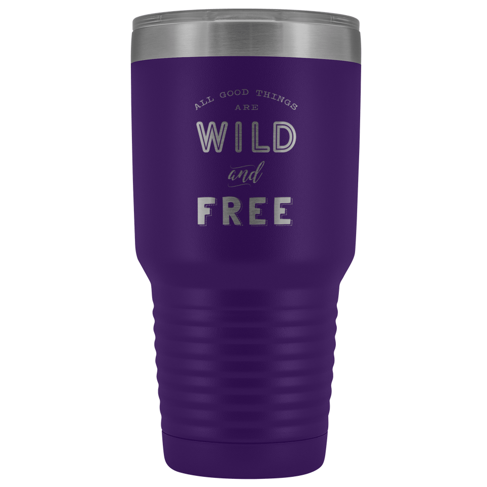 All Good Things Are Wild And Free 30oz Stainless Steel Thermos Tumbler - Wild Lifestyle Adventures