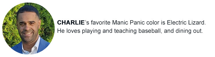 Charlie - My favorite Manic Panic color would be Electric Lizard. I love playing and teaching baseball, and dining out