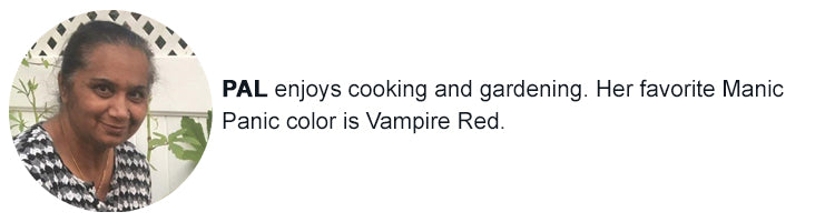Pal - My favorite Manic Panic color is Vampire Red. I enjoy cooking and gardening.