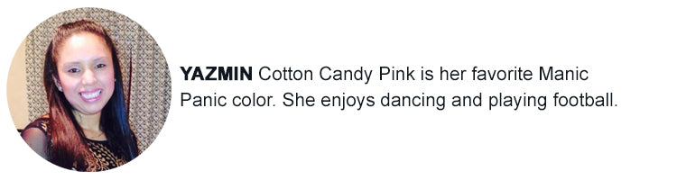 Yazmin - My favorite Manic Panic color is Cotton Candy Pink.  I enjoy dancing and playing football.