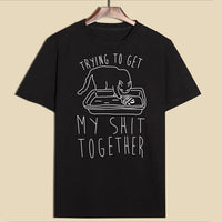 Getting My Shit Together T-Shirt