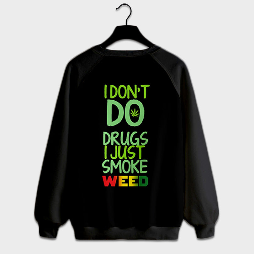 I dont do drugs just weed