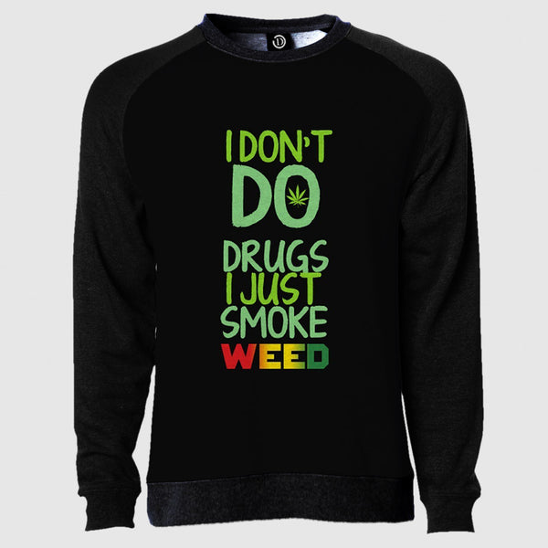 I Dont Do Drugs I just Smoke WEED