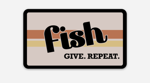 Fish. Give. Repeat. Decal