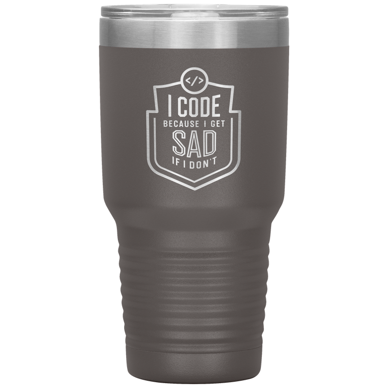 I Code Because I Get Sad If I Don't 30oz. Vacuum Tumbler