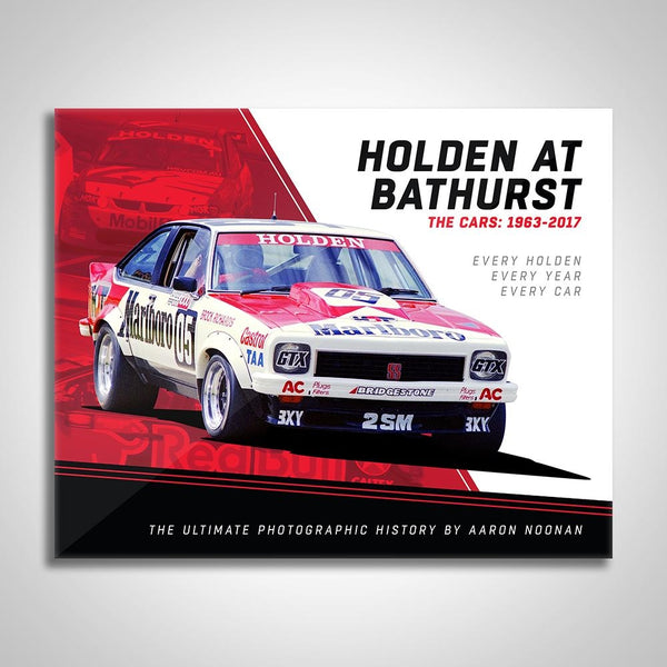 Authentic Collectables Holden At Bathurst - The Cars: 1963-2017 The Ultimate Photographic History by Aaron Noonan