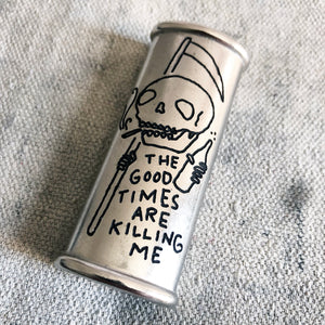 The Good Times are Killing Me Hand-Engraved Lighter Sleeve