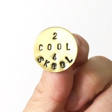 Load image into Gallery viewer, 2 Cool 4 Skool Stamped Pin (One of a Kind)