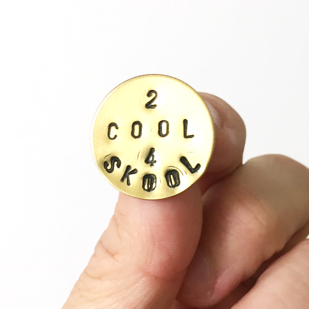 2 Cool 4 Skool Stamped Pin (One of a Kind)