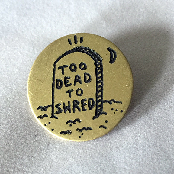 Too Dead to Shred Hand-Engraved Lapel Pin