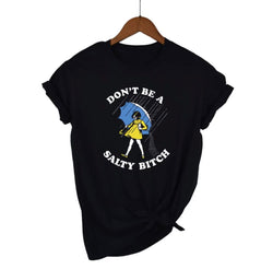 Don't be a salty bit*h tee
