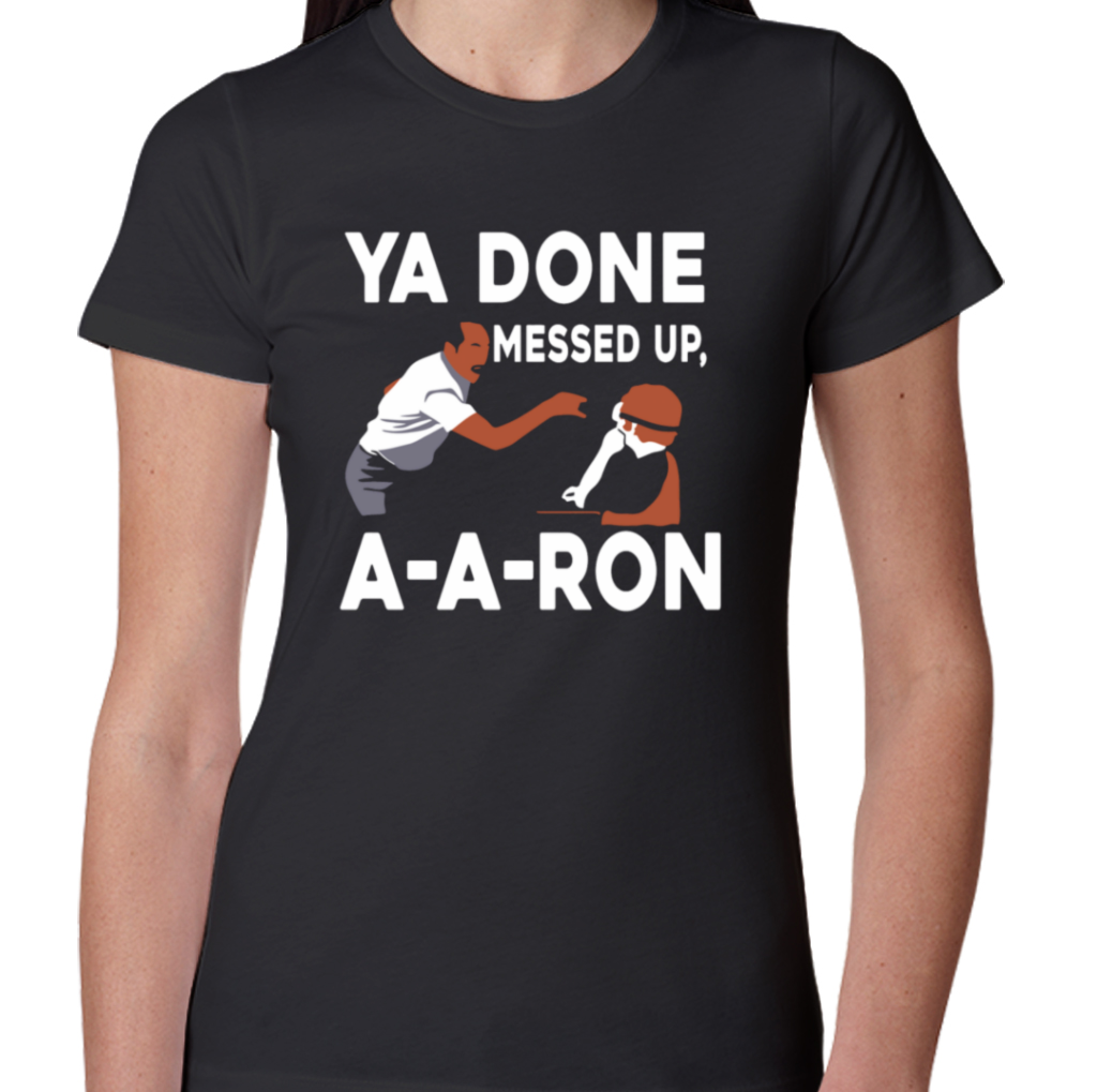 Ya Done Messed Up T-shirt A A Ron T-shirt Christmas Gifts Womens T-Shirts
