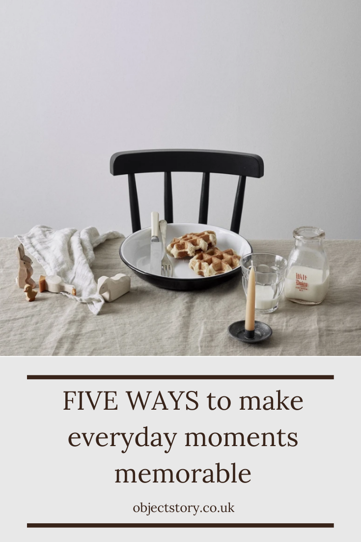 five ways to make everyday moments memorable