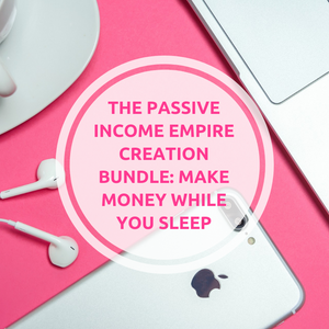 The Passive Income Empire Creation Bundle (Coming Soon)