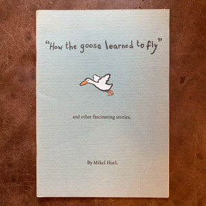 How The Goose Learned to Fly & Other Fascinating Stories by Mikel Horl