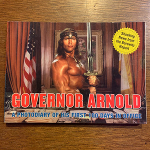 Governor Arnold: A Photodiary of His First 100 Days in Office  by Andy Borowitz