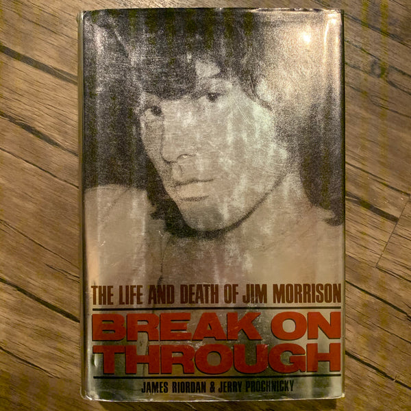 Break on Through: The Life and Death of Jim Morrison by James Riordan & Jerry Prochnicky
