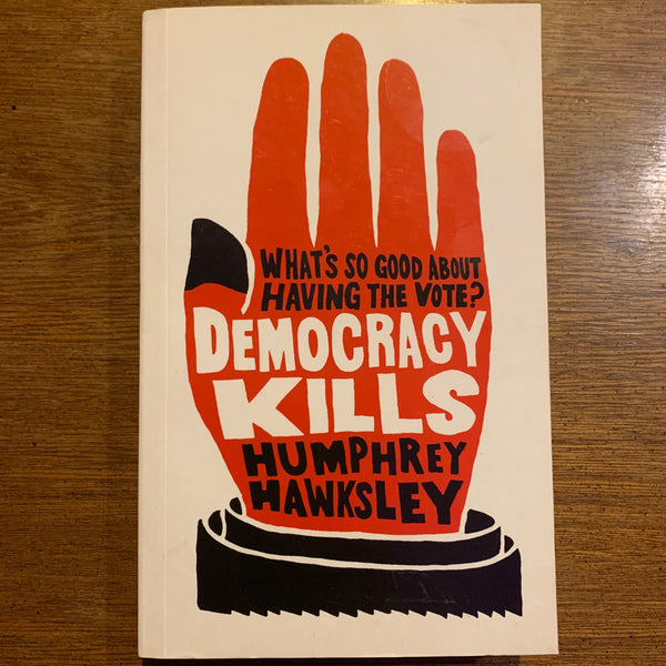 Democracy Kills by Humphrey Hawksley