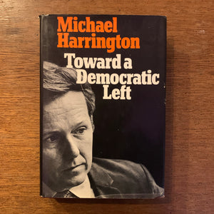 Toward A Democratic Left by Michael Harrington