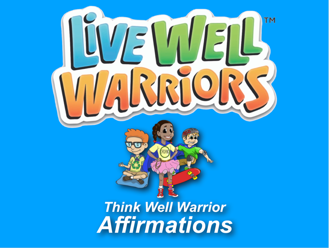 Adventures of the Live Well Warriors: Think Well Warrior Affirmations
