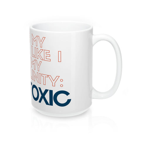 """I Like My Coffee Like I Like My Masculinity: Non-Toxic"" (15oz Mug)"