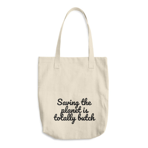 """Saving the Planet is Totally Butch"" Tote"