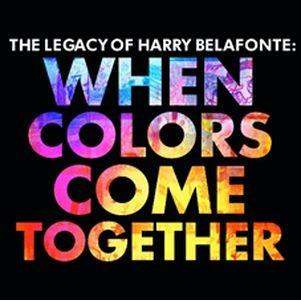 Legacy Of Harry Belafonte, The: When Colors Come Together