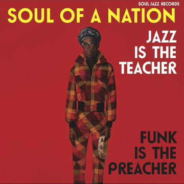 Soul Jazz Records - Soul Of A Nation: Jazz Is The Teacher, Funk Is The Preacher