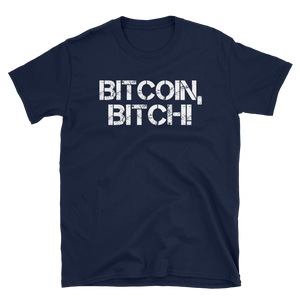 BITCOIN, Bitch! Short-Sleeve Unisex T-Shirt