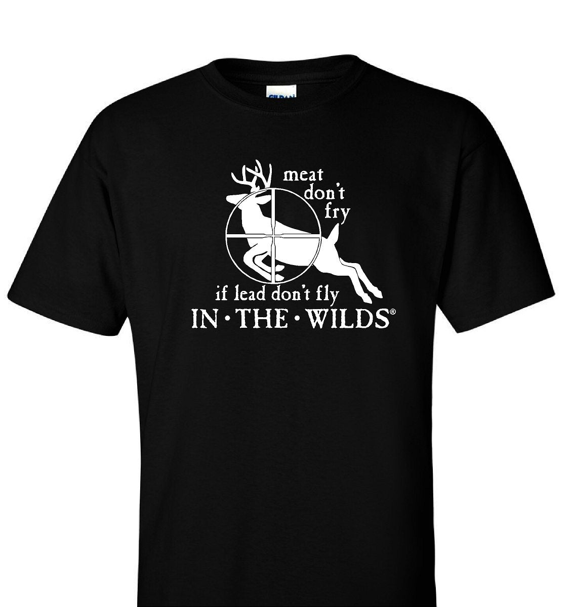 IN THE WILDS® T-Shirt • meat don't fry if lead don't fly